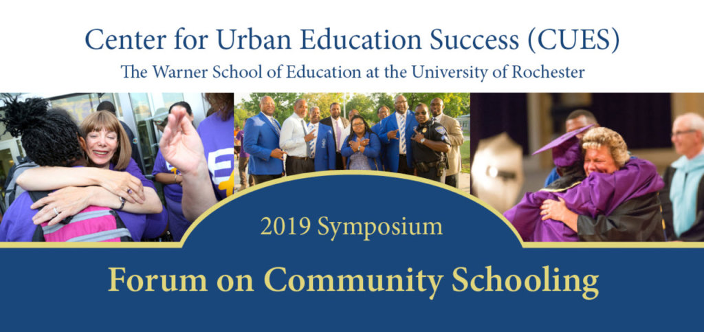 Center for Urban Education Success (CUES) The Warner School of Education at the University of Rochester 2019 Symposium Forum on Community Schooling
